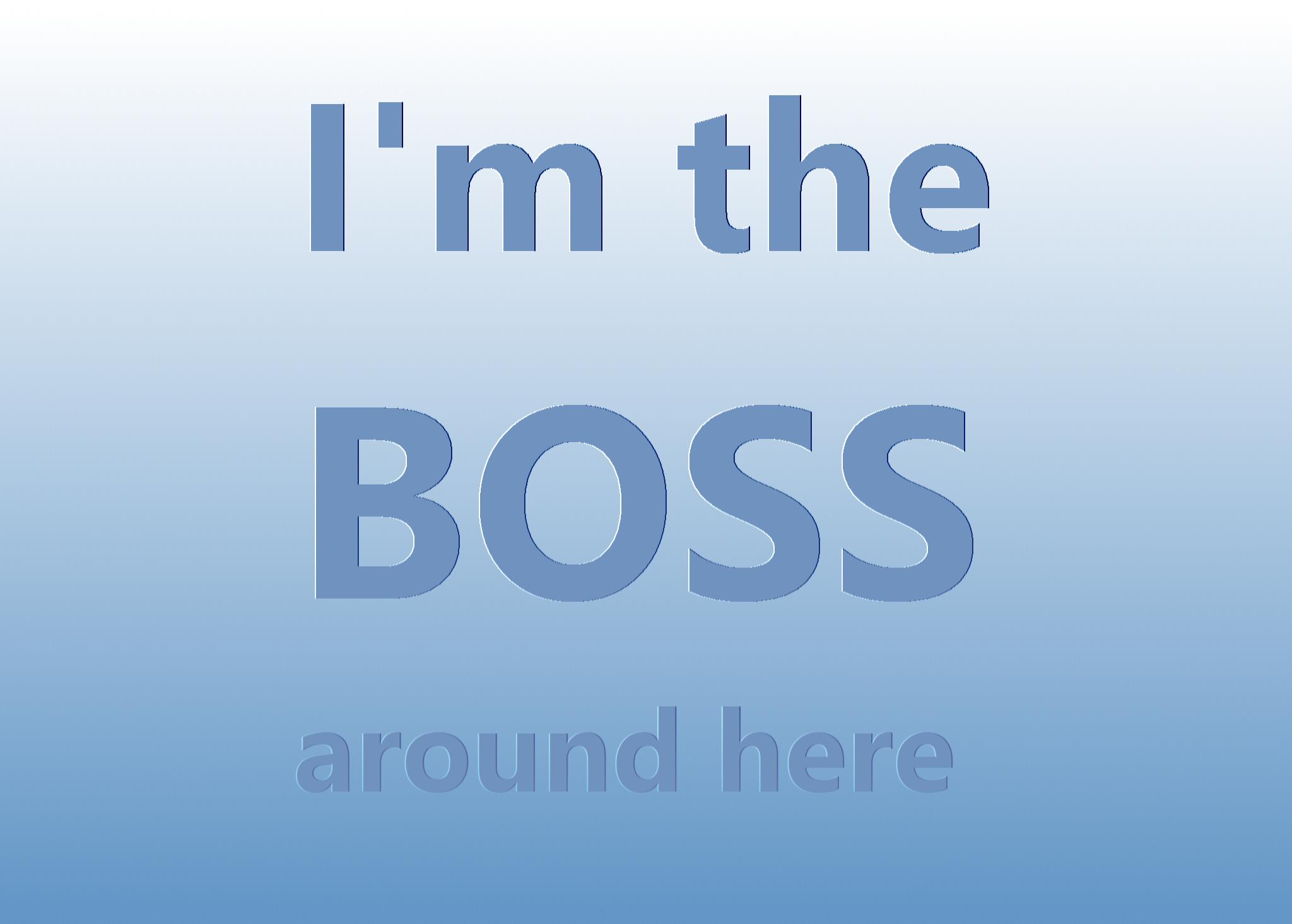 Im the Boss Around Here Blue Gradient Relief